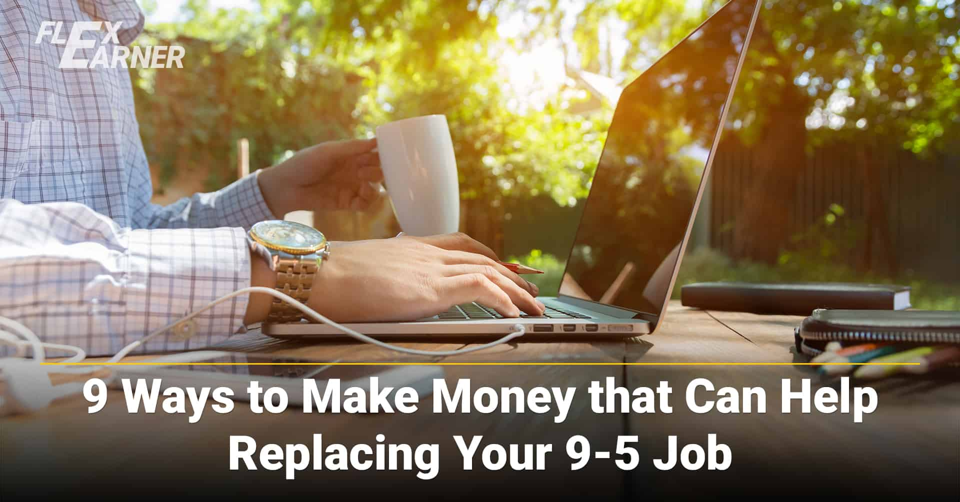 9 Ways to Make Money that Can Help Replacing Your 9-5 Job