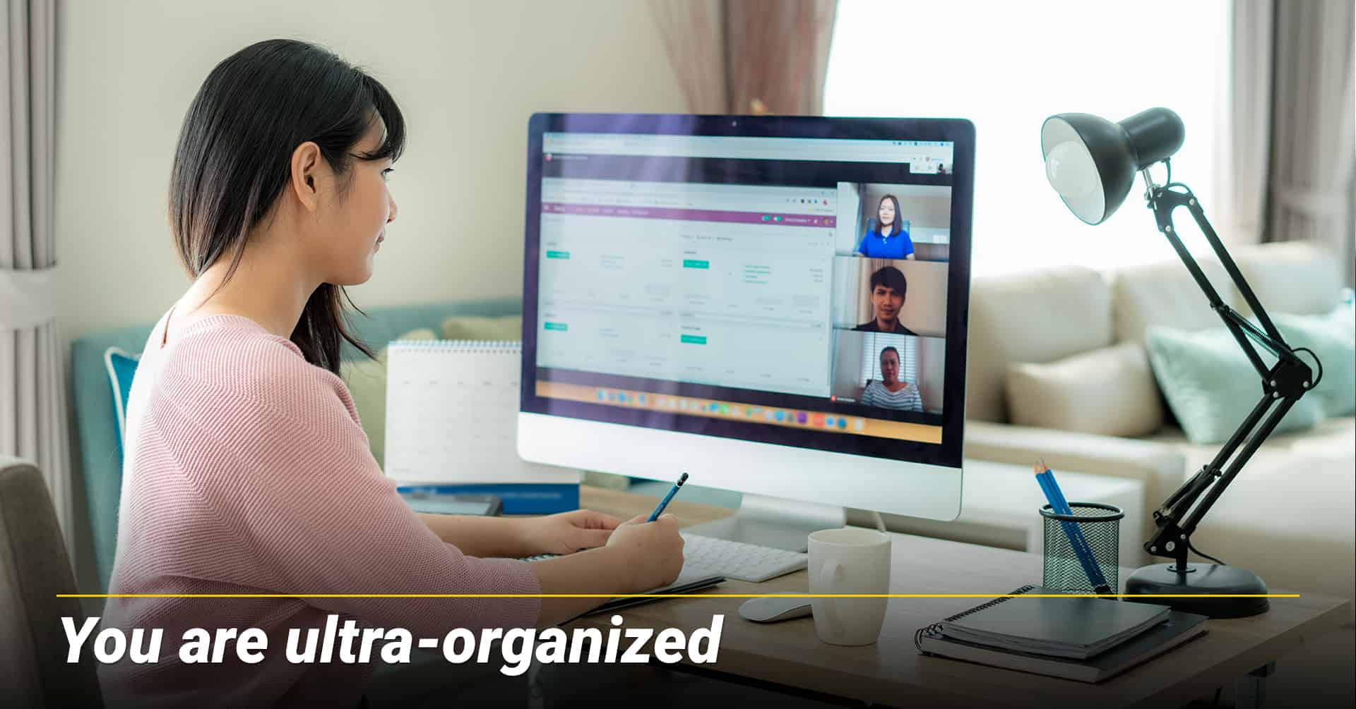 You are ultra-organized